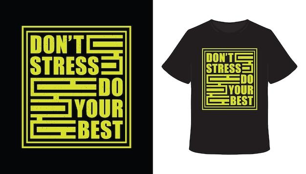 Machen sie sich keinen stress, machen sie ihr bestes typografie-t-shirt-design
