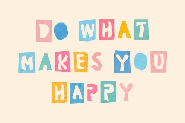 Machen sie, was sie glücklich macht, süße typografie-schriftart, papierschnitt-stil