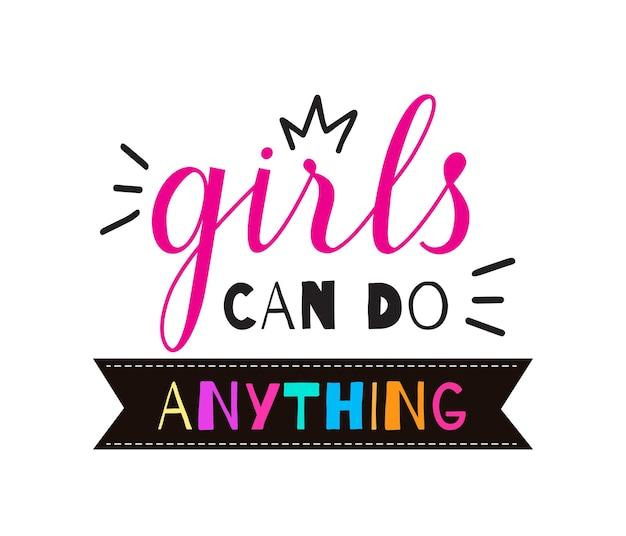 Mädchen können alles tun, um handgeschriebene vektorbeschriftungen zu zitieren. feministischer slogan für banner, print, t-shirt isoliert auf weißem hintergrund