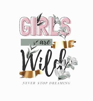 Mädchen sind wilde slogan mit schwarzen und weißen blumen und goldfoliendruck