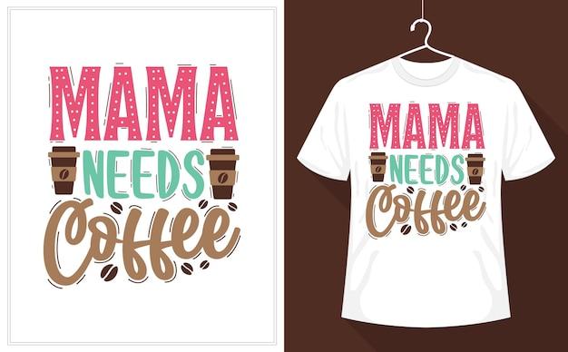 Mama braucht kaffee, kaffeeliebhaber mama t-shirt