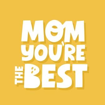 Mama, du bist das beste zitat. handgezeichnete vektorbeschriftung für karte, banner. kartenvorlage zum muttertag.