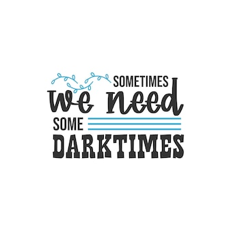 Manchmal brauchen wir einige dunkle zeiten, inspirierendes zitate-design