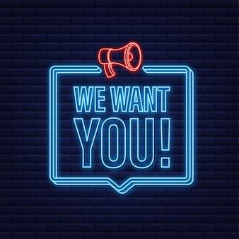 Megaphon-etikett mit wir wollen dich. neon-banner. megaphon-banner. vektor-illustration.