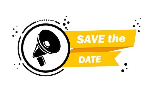 Megaphon mit save the date-sprechblase-banner. lautsprecher. label für business, marketing und werbung. vektor auf isoliertem hintergrund. eps 10.