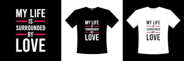 Mein leben ist umgeben von liebe typografie t-shirt design. liebe, romantisches t-shirt.