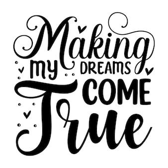 Meine träume wahr werden lassen typografie premium vector design zitatvorlage