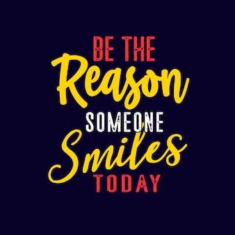 Motivation zitate typografie ist der grund, warum heute jemand lächelt