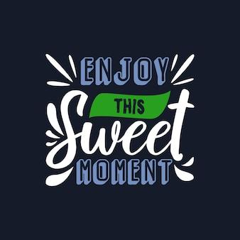 Motivierende typografie-zitate genießen diesen süßen moment