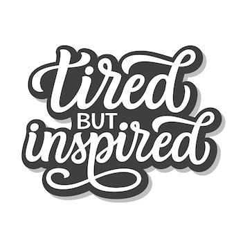 Müde, aber inspirierte schrift