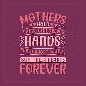 Mütter halten die hände ihrer kinder für kurze zeit, aber ihre herzen für immer. muttertag schriftzug design.