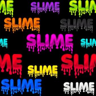 Nahtloses muster farbiger textschleim, schwarze goo-textur für tapeten. vektorhintergrundillustration mit mehrfarbigem logo und klebriger substanz für grafikdesign.