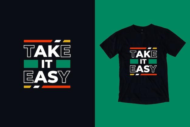 Nehmen sie es einfach moderne inspirierende zitate t-shirt design