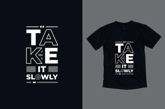 Nehmen sie es langsam moderne motivierende zitate t-shirt design
