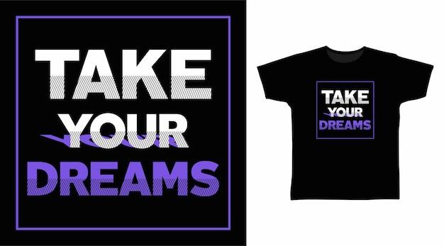 Nehmen sie ihr traumtypografie-t-shirt-design