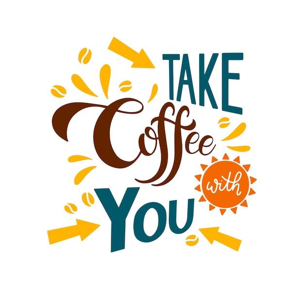 Nehmen sie kaffee mit ihrem schriftzug. kaffee zitate. handschriftliche gestaltung. vektor-illustration.