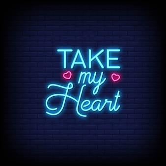 Nehmen sie mein herz für plakat im neonstil. romantische anführungszeichen und wort in der neonzeichenart.