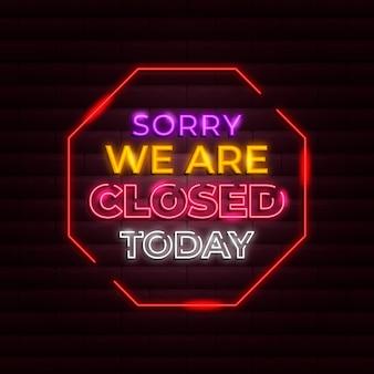 Neon sorry, wir sind geschlossenes schild