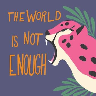 Nette exotische wilde große katze rosa gepard, der auf lila hintergrund mit handbeschriftungsnachricht brüllt, die welt ist nicht genug. flache illustration