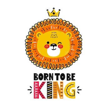 Netter lustiger löwe mit krone. geboren, um könig zitat zu sein.