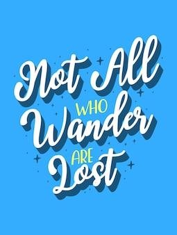 Nicht alle, die wandern, sind verloren inspirierende kreative motivations-zitat-plakat-vorlage