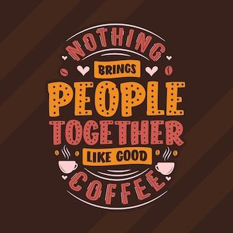 Nichts bringt menschen so zusammen wie guter kaffee