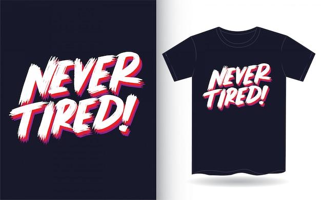 Nie müde hand schriftzug slogan für t-shirt
