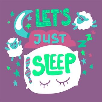 Niedliche zitat handgezeichnete schrift. lass uns einfach den satz schlafen. poster, banner skandinavische illustration