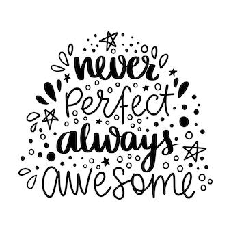 Niemals perfekt, immer super. handgezeichnete schriftzug satz.