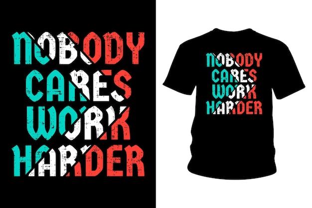 Niemand kümmert sich härter arbeiten slogan t-shirt typografie design