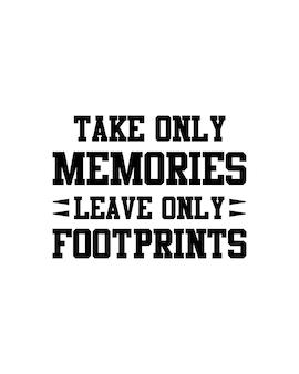 Nimm nur erinnerungen und hinterlasse nur fußspuren. hand gezeichnete typografie-plakatgestaltung.
