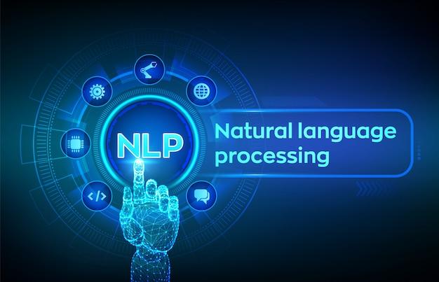 Nlp. natürliche sprache, die kognitives datenverarbeitungstechnologiekonzept auf virtuellem schirm verarbeitet. roboterhand, die digitale schnittstelle berührt.
