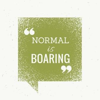 Normal ist langweilig motivations text auf grün sprechblase