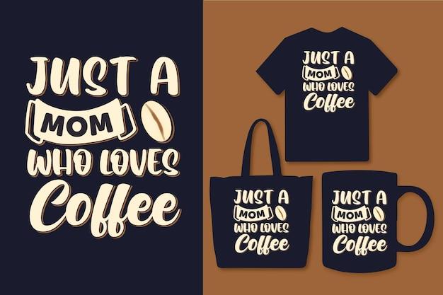 Nur eine mutter, die kaffeetypografie liebt, zitiert t-shirt-design