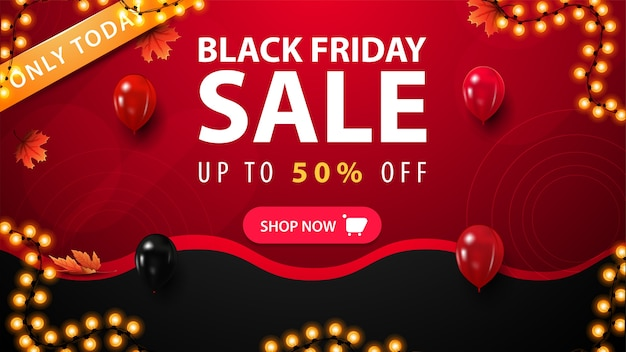 Nur heute, black friday sale, rotes und schwarzes rabattbanner mit wellenlinien, ahornblättern, knopf, luftballons und girlandenrahmen
