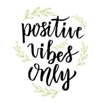 Nur positive vibes. handbeschriftungskalligraphie. inspirierende phrase. vektor gezeichnete abbildung
