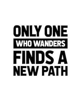 Nur wer wandert, findet einen neuen weg. hand gezeichnete typografie-plakatgestaltung.