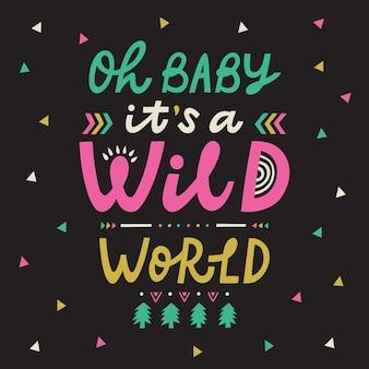 Oh baby, es ist ein zitat von wild world lettering. perfekt für poster, grußkarten, tassen, t-shirt-designs oder social media.