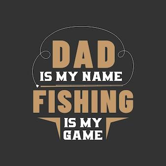 Papa ist mein name, angeln ist mein spiel. vatertagsdesign für angelliebhaber papa