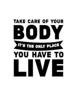 Pass auf deinen körper auf, es ist der einzige ort, an dem du leben musst. hand gezeichnetes typografie-zitat druckbereit