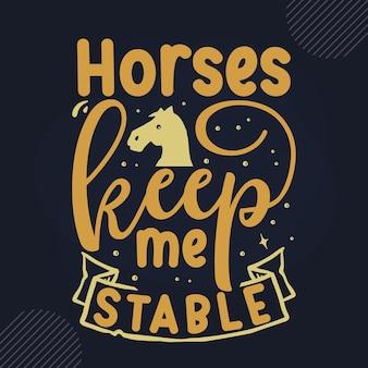 Pferde halten mich stabil handbeschriftung premium-vektor-design