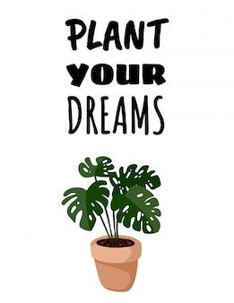 Pflanzen sie ihre träume banner. monstera topf sukkulenten postkarte. gemütlicher skandinavischer stil