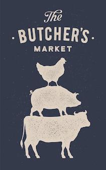 Plakat für den metzgermarkt. kuh, schwein, henne stehen aufeinander