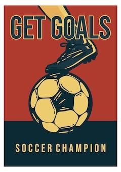 Plakatdesign erhalten tore fußballmeister mit fußball-vintage-illustration mit fuß, der auf fußball-vintage-illustration tritt