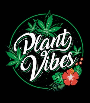 Plant vibes cannabis enthusiast