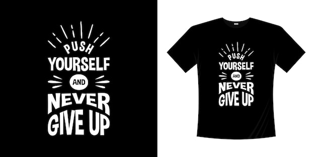 Pushen sie sich selbst und geben sie niemals das motivierende typografie-t-shirt-design auf