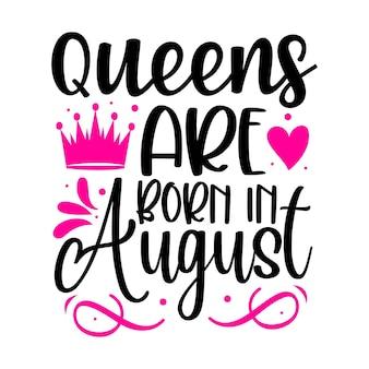 Queens werden im august geboren typografie premium vector design zitatvorlage