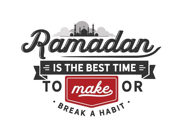 Ramadan ist die beste zeit, um sich eine gewohnheit zu verschaffen oder zu brechen