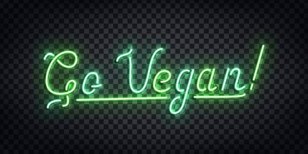 Realistische leuchtreklame des go vegan-logos zur dekoration und abdeckung auf dem transparenten hintergrund. konzept des vegetarischen cafés und des öko-produkts.