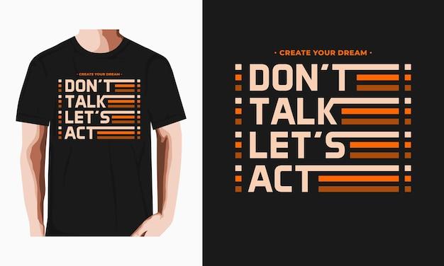 Reden sie nicht, lassen sie typografie-t-shirt-design premium-vektor handeln
